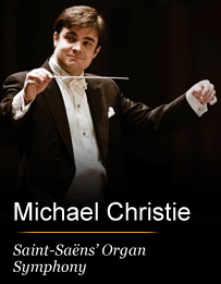 Michael Christie Conducts Saint-Saëns' Organ Symphony