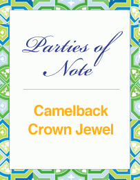Parties of Note: Camelback Crown Jewel